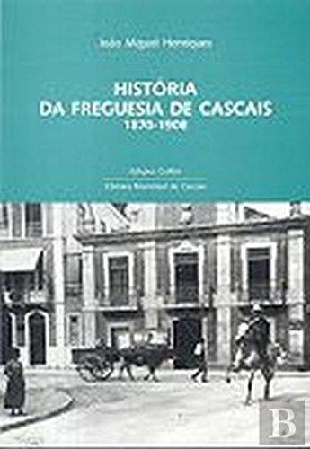"""HISTÃ""""RIA DA FREGUESIA DE CASCAIS: 1870-1908 - UMA PROPOSTA DE ESTUDO"""