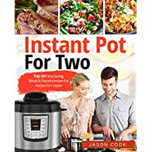 Instant Pot For Two: Top 101 Time-Saving, Simple & Flavorful Instant Pot Recipes for Couples