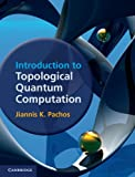 Introduction to Topological Quantum Computation, Pachos, Jiannis K., 1107005043
