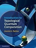 Introduction to Topological Quantum Computation, Pachos, Jiannis K., 1107005043