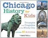 img - for Chicago History for Kids: Triumphs and Tragedies of the Windy City Includes 21 Activities (For Kids series) book / textbook / text book