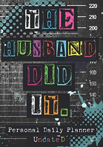 The Husband Did It : Undated Daily Planner for the True Crime Addict: Organizer, Goal Tracker & Gift for Podcast lovers and True Crime Junkies!