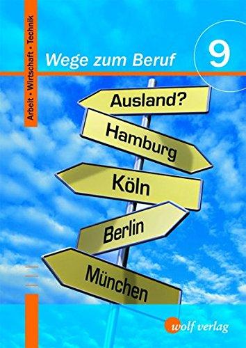 Wege Zum Beruf   Arbeit   Wirtschaft   Technik  Wege Zum Beruf 9. Schülerbuch  Arbeit Wirtschaft Technik 9 M9
