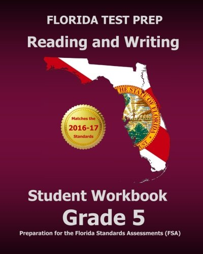 FLORIDA TEST PREP Reading and Writing Student Workbook Grade 5: Preparation for the Florida Standards Assessments (FSA)