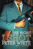 The Night I Shot Peter White, Paul J. Schwartz, 1475969104