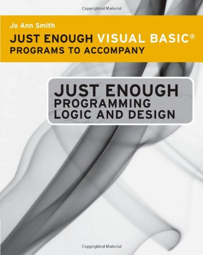 Just Enough Visual Basic Programs for Ferrell's Just Enough Programming Logic and Design