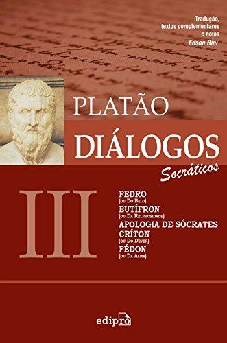 Diálogos 3. Socráticos. Fedro, Eutífron, Apologia de Sócrates, Críton e Fédon