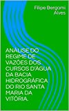ANÁLISE DO REGIME DE VAZÕES DOS CURSOS D'ÁGUA DA BACIA HIDROGRÁFICA DO RIO SANTA MARIA DA VITÓRIA.  (Artigo Livro 1) (Portuguese Edition)