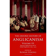 The Oxford History of Anglicanism, Volume III: Partisan Anglicanism and its Global Expansion 1829-c.1914