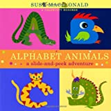 Alphabet Animals: A Slide-and-Peek Adventure (Slide-And-Peek Book)