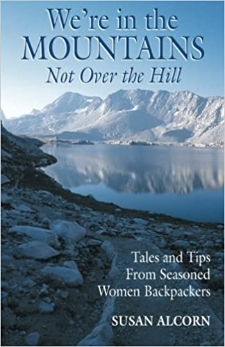 Book We're in the Mountains, Not Over the Hill: Tales and Tips from Seasoned Women Backpackers