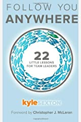 Follow You Anywhere: 22 Little Lessons for Team Leaders Paperback March 30, 2014 Paperback