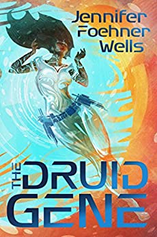 The Druid Gene: A Novel in the Confluence Universe by [Wells, Jennifer Foehner]