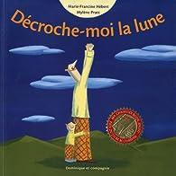 Décroche-moi la lune par Marie-Francine Hébert
