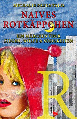 Naives Rotkäppchen: Ein Märchen über Ziegen, Wölfe und Süßigkeiten (Appetit) (German Edition)