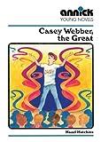 Casey Webber the Great, Hazel J. Hutchins, 1550370235