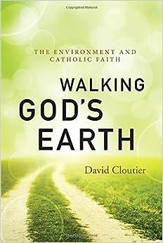 Walking God's Earth: The Environment and Catholic Faith