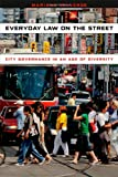 Everyday Law on the Street : City Governance in an Age of Diversity, Valverde, Mariana, 0226921905