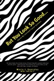 But You Look So Good. . .: Stories by Carcinoid Cancer Survivors