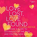 Love Lost, Love Found: A Woman's Guide to Letting Go of the Past and Finding New Love Audiobook by Tatiana Jerome Narrated by Margaret Jewell West