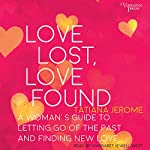 Love Lost, Love Found: A Woman's Guide to Letting Go of the Past and Finding New Love | Tatiana Jerome