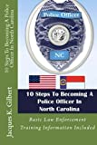10 Steps to Becoming a Police Officer in North Carolina, Jacques Gilbert, 1481846558