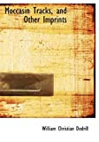 Moccasin Tracks, and Other Imprints, William Christian Dodrill, 1140607227