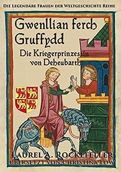 Gwenllian ferch Gruffydd, Die Kriegerprinzessin von Deheubarth (German Edition) by [A. Rockefeller, Laurel]