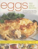 Eggs--150 Fabulous Recipes: The Definitive Guide To Egg Cooking, Shown In More Than 800 Stunning Step-By-Step Photographs To Guide & Inspire