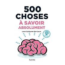 500 choses à savoir absolument : 500 questions de culture G superflues, donc très nécessaires (French Edition)