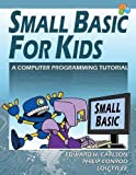 img - for Small Basic for Kids: A Computer Programming Tutorial by Edward H Carlson (2013-12-31) book / textbook / text book