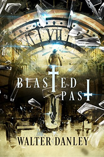 Blasted Past: A Time Travelers Tale in the Old West (The Blasted Series Book 1)