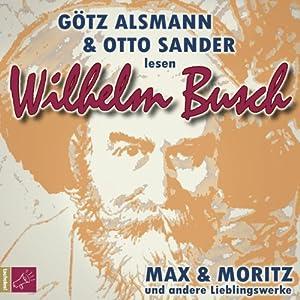 Max und Moritz und andere Lieblingswerke von Wilhelm Busch Hörbuch
