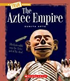 True Book: The Aztec Empire