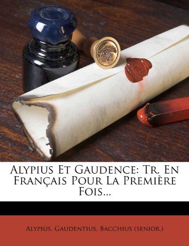 Alypius Et Gaudence: Tr. En Francais Pour La Premiere Fois...  [Gaudentius - (Senior )., Bacchius] (Tapa Blanda)