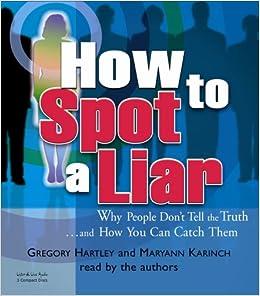How To Spot A Liar Gregory Hartley Maryann Karinch 9781593161040 Amazon Com Books