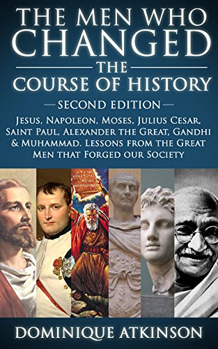 HISTORY: THE MEN WHO CHANGED THE COURSE OF HISTORY - 2nd EDITION: Jesus, Napoleon, Moses, Cesar, St. Paul, Alexander the Great, Gandhi & Muhammad. Lessons from the Great Men that Forged our Society. cover