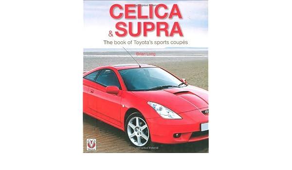 Toyota Celica and Supra: The book of Toyotas sports coupes: Amazon.es: Brian Long: Libros en idiomas extranjeros