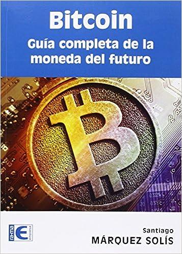 Bitcoin Guía Completa De La Moneda Del Futuro Spanish Edition Márquez Solís Santiago Antonio García Tome 9788499646275 Books