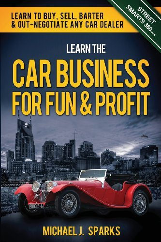 Read Online By Michael J Sparks Learn the Car Business for Fun & Profit: How to Buy, Sell, Barter & out Negotiate any Car Dealer (1st First Edition) [Paperback] pdf