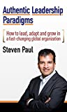 Authentic Leadership Paradigms: How to lead, adapt and grow in a fast-changing global organization