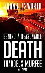 Beyond a Reasonable Death (Thaddeus Murfee Legal Thriller Series Book 3)