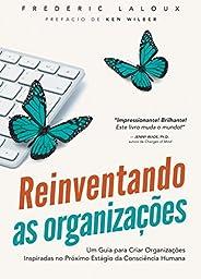 Reinventando as Organizações: Um guia para criar organizações inspiradas no próximo estágio da consciência hum