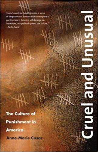 Cruel and Unusual: The Culture of Punishment in America by Anne-marie Cusac (2010-10-01)