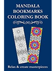 Mandala Bookmarks Coloring Book: Bookmarks Coloring Book for Adults with Wonderful Designs to Relax, Reduce Anxiety and Stress, Develop Creativity, and Create Your Personalized Bookmarks