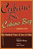 Cubano Be Cubano Bop: One Hundred Years of Jazz in Cuba