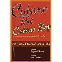 Cubano Be, Cubano Bop: One Hundred Years of