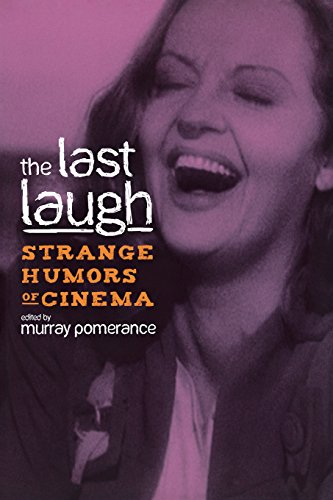 The Last Laugh: Strange Humors of Cinema (Contemporary Approaches to Film and Media Series)