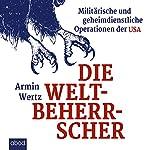 Die Weltbeherrscher: Militärische und geheimdienstliche Operationen der USA | Armin Wertz