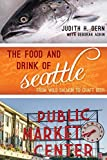 The Food and Drink of Seattle: From Wild Salmon to Craft Beer (Big City Food Biographies)